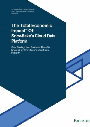 The Total Economic Impact™ Of Snowflake's Cloud Data Platform