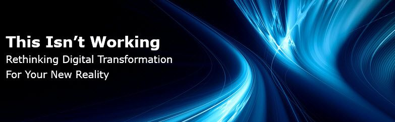 This isn't working - rethinking Digital Transformation webinar