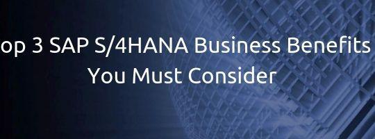 Top 3 SAP S/4HANA Business Benefits You Must Consider