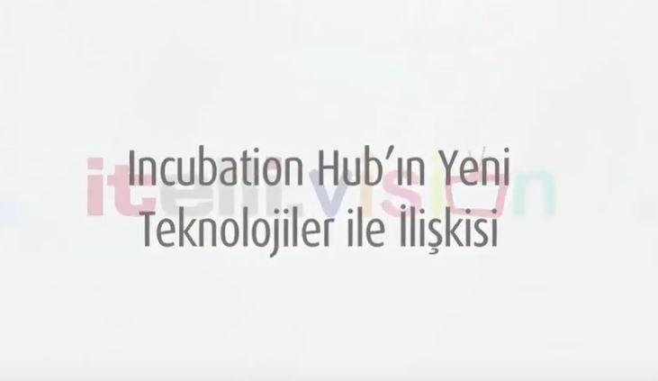 Incubation Hub'ın Yeni Teknolojiler ile İlişkisi