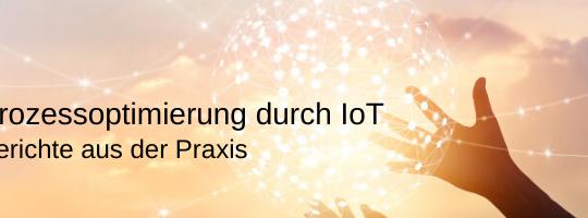 Prozessoptimierung durch IoT-Technologien: Berichte aus der Praxis