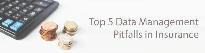 Top 5 Data Management Pitfalls in Insurance